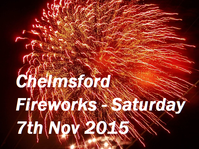 Chelmsford Fireworks - Saturday 7th Nov 2015